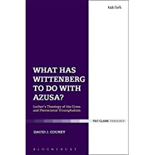 What Has Wittenberg to Do with Azusa?