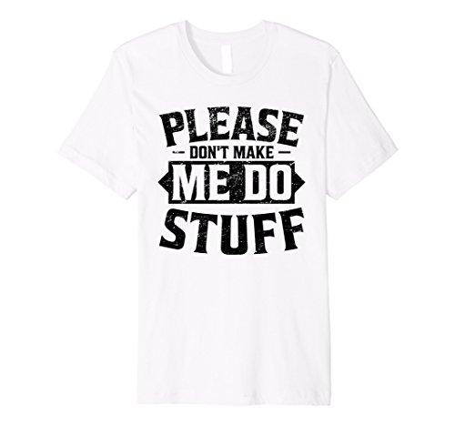 'PLEASE DON 'T MAKE ME DO Stuff' Funny Emotionale Shirt