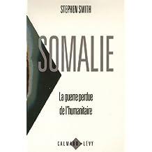 Somalie La guerre perdue de l'humanitaire (Documents, Actualités, Société t. 550)