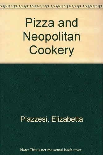 Pizza and Neapolitan Cookery: Pizzas and Calzoni, Sauces, Pasta, First Curses, Meats and Fish, Vegetables, Fried Foods, Eggs and Desserts by Piazzesi, Elisabetta, Giardinetto, Salvatore (2002) Paperback