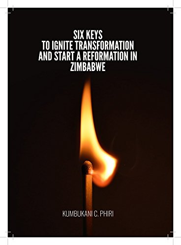 Six Keys to Ignite Transformation and Start a Reformation in Zimbabwe (English Edition)
