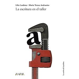 La escritura en el taller (Historia Y Literatura - La Sombra De La Palabra)
