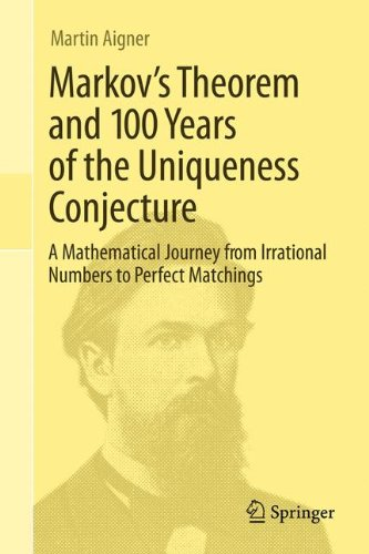 Markov's Theorem and 100 Years of the Uniqueness Conjecture : A Mathematical Journey from Irrational Numbers to Perfect Matchings