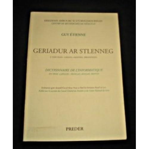 Dictionnaire de l'informatique en trois langues : français, anglais, breton. Geriadur ar stlenneg e teir yesh : galleg, Saosneg, brezhoneg