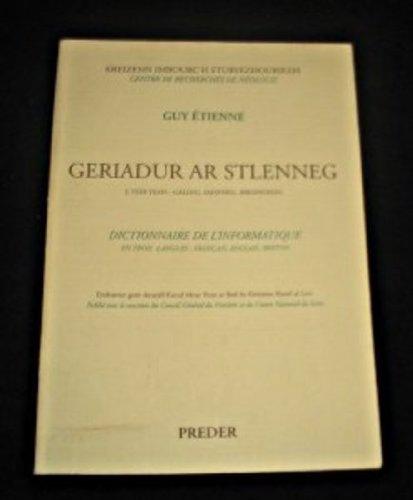 Dictionnaire de l'informatique en trois langues : français, anglais, breton. Geriadur ar stlenneg e teir yesh : galleg, Saosneg, brezhoneg par Etienne Guy