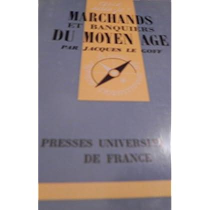 Marchands et banquiers du Moyen âge : Par Jacques Le Goff,... 2e édition