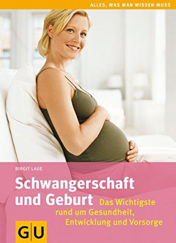 Schwangerschaft und Geburt: Das Wichtigste rund um Gesundheit, Entwicklung und Vorsorge (GU Alles was wichtig ist)