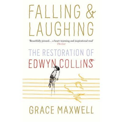 [(Falling and Laughing: The Restoration of Edwyn Collins)] [by: Grace Maxwell]