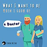 What I want to be When I grow up - A Doctor (When i grow up i want to be Book 4) (English Edition)
