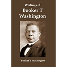 Writings of Booker T Washington; Essays by one of the Earliest Advocates for African-American Equality