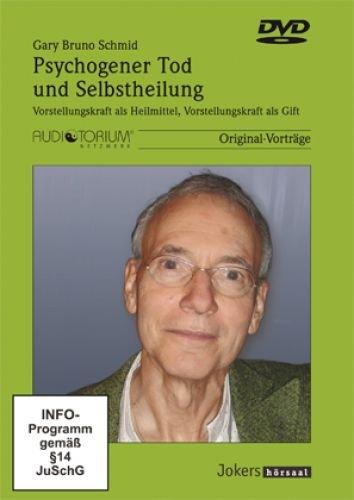 Schmid, Gary Bruno: Psychogener Tod und Selbstheilung – Vorstellungskraft als Heilmittel, Vorstellungskraft als Gift DVD - JOK1227D