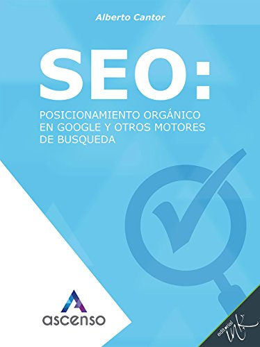 SEO: posicionamiento orgánico en Google y otros motores de búsqueda (Ascenso: Curso completo de Marketing digital) (Spanish Edition)
