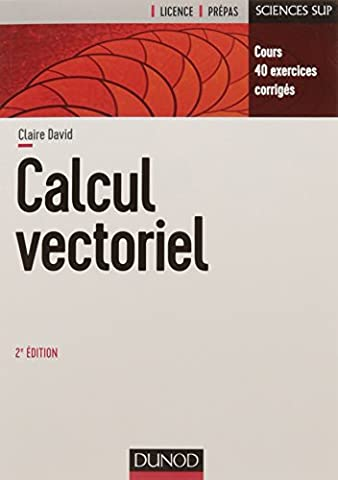 Calcul vectoriel - 2e éd. - Cours, 40 exercices corrigés