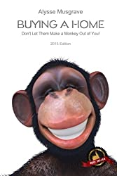 Buying a Home: Don't Let Them Make a Monkey Out of You!: 2015 Edition