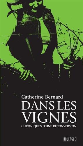 Dans les vignes : Chroniques d'une reconversion par Catherine Bernard