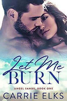 Let Me Burn (Angel Sands Book 1) by [Elks, Carrie]