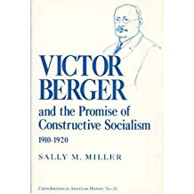[(Victor Berger and the Promise of Constructive Socialism, 1910-20 * * )] [Author: Sally M. Miller] [May-1973]