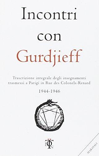 Incontri con Gurdjieff. Trascrizione integrale degli insegnamenti trasmessi a Parigi in rue des Colonels-Renard 1943-1946