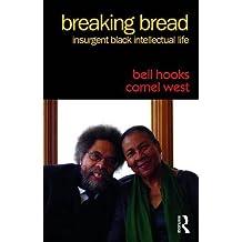 Breaking Bread: Insurgent Black Intellectual Life