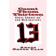 Coont Thum Thirteen: Anurr hunner an' oad McLimericks (English Edition)