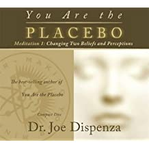 You are the Placebo Meditation: No. 1: Changing Two Beliefs and Perceptions