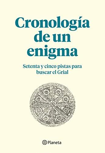 Cronología de un enigma (Complemento a El fuego invisible, de Javier Sierra): Setenta y cinco pistas para buscar el Grial (Volumen independiente) por AA. VV.