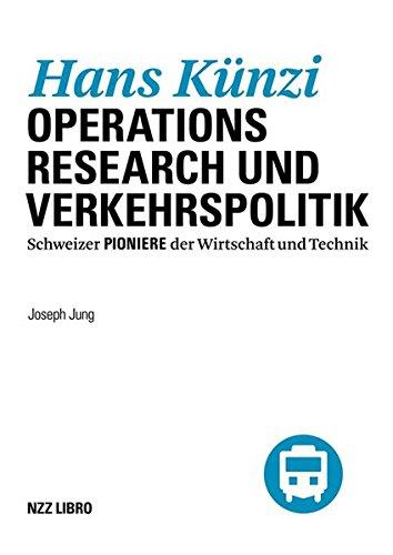 Hans Künzi: Operations Research und Verkehrspolitik (Schweizer Pioniere der Wirtschaft und Technik)