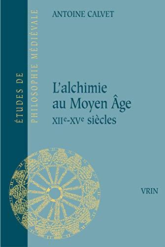 L'alchimie au Moyen Âge : XIIe-XVe siècles par Antoine Calvet