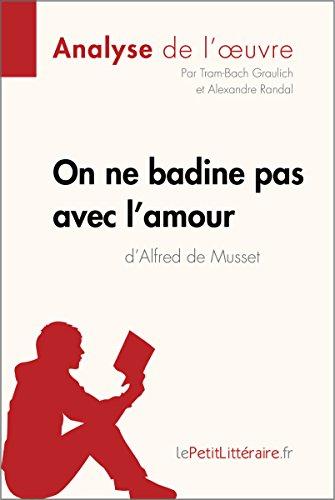 On ne badine pas avec l'amour d'Alfred de Musset (Analyse de l'oeuvre): Comprendre la littérature avec lePetitLittéraire.fr (Fiche de lecture) (French Edition)