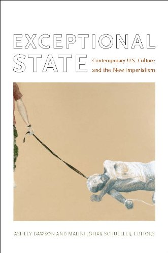 Exceptional State: Contemporary U.S. Culture and the New Imperialism (New Americanists)