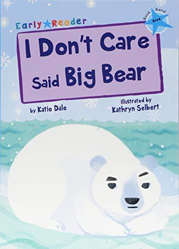 I don't care said Big Bear