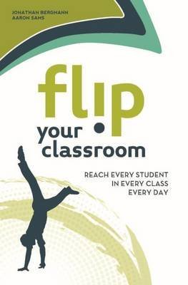 [Flip Your Classroom: Reach Every Student in Every Class Every Day] (By: Jonathan Bergmann) [published: August, 2012]
