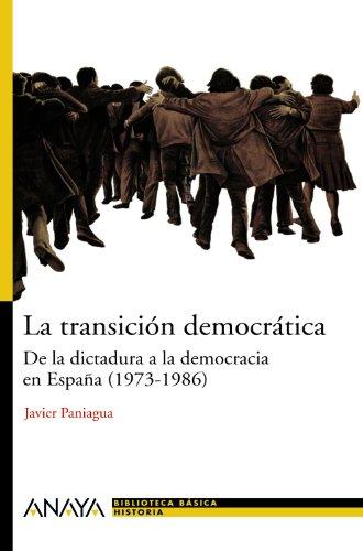 La transición democrática: De la dictadura a la democracia en España (1973-1986) (Historia Y Literatura - Nueva Biblioteca Básica De Historia) por Javier Paniagua