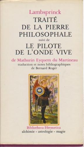 Traité de la pierre philosophale suivi de Le Pilote de l' Onde Vive