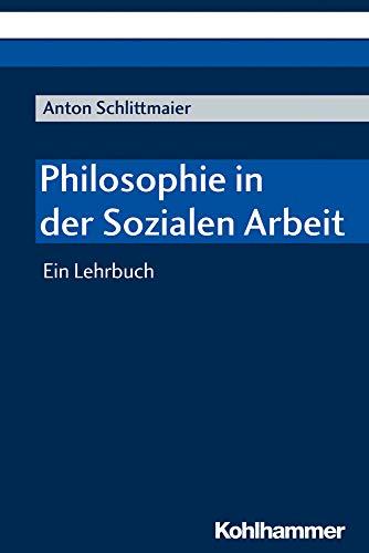Philosophie in der Sozialen Arbeit: Ein Lehrbuch