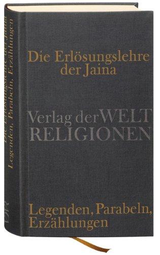 Die Erlösungslehre der Jaina: Legenden, Parabeln, Erzählungen