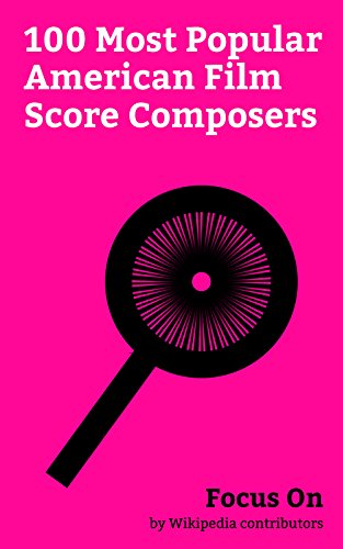 Focus On: 100 Most Popular American Film Score Composers: Clint Eastwood, Marvin Gaye, Quincy Jones, John Williams, Justin Hurwitz, Kid Cudi, Amy Lee, ... John Carpenter, etc. (English Edition)