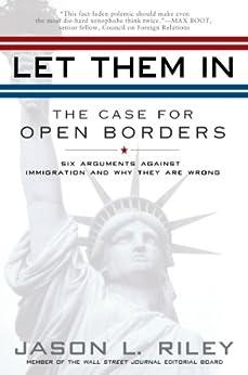 Let Them In: The Case for Open Borders par [Riley, Jason L.]