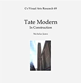 Tate Modern in Construction (Cv/Visual Arts Research S Book 69) by [James, Nicholas]