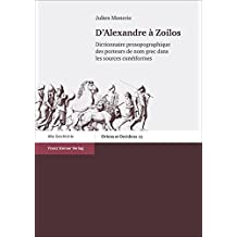 D'Alexandre à Zoilos: Dictionnaire prosopographique des porteurs de nom grec dans les sources cunéiformes (Oriens et Occiens)