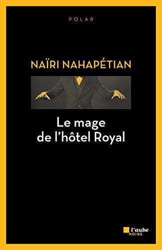 Le mage de l'hôtel Royal (L'Aube noire) par Naïri NAHAPETIAN