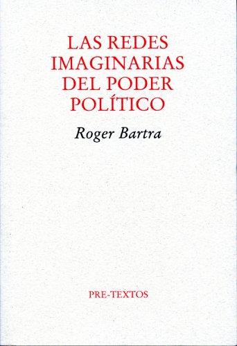 Las redes imaginarias del poder político por Roger Bartra Murià