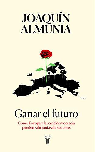 Ganar el futuro: Cómo Europa y la socialdemocracia pueden salir juntas de sus crisis (Pensamiento)