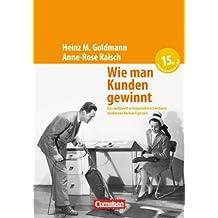 Handbücher Unternehmenspraxis: Wie man Kunden gewinnt: Das weltweit erfolgreichste Leitbuch moderner Verkaufspraxis. Buch