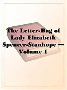 The Letter-Bag of Lady Elizabeth Spencer-Stanhope Volume 1 by [Unknown]