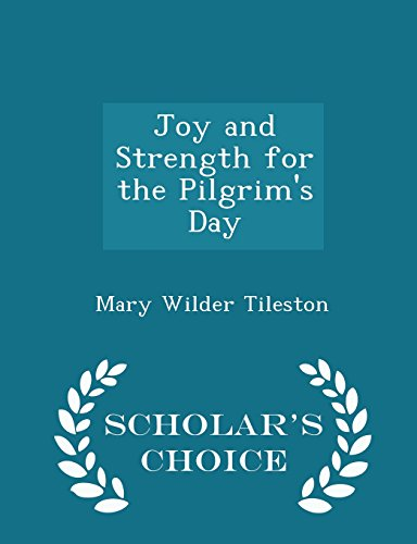 Joy and Strength for the Pilgrim's Day - Scholar's Choice Edition