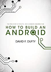 How to Build an Android: The True Story of Philip K. Dick's Robotic Resurrection by David F. Dufty (2012-06-05)