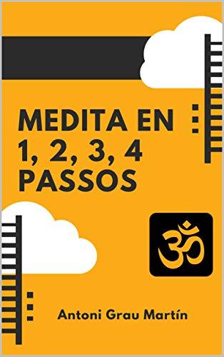Medita en 1, 2, 3, 4 Passos: El Procés de Meditació segons el Yoga Integral en 1, 2, 3, 4 Passos. (Catalan Edition)