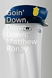 Goin' Down, Down, Down: Matthew Ronay