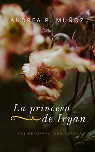 Descargar Libro La princesa de Iryan de Andrea P. Muñoz